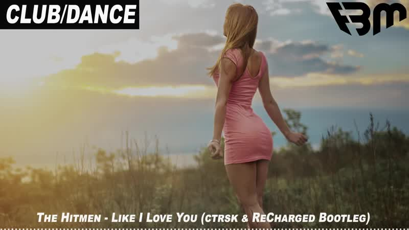 The Hitmen Like I Love You ctrsk amp ReCharged Bootleg ¦ FBM