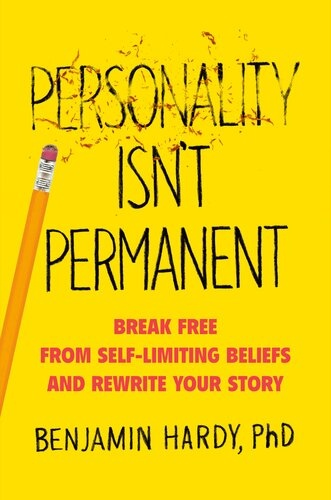 Personality Isnt Permanent Break Free from Self-Limiting Beliefs and Rewrite Your Story by Benjamin Hardy