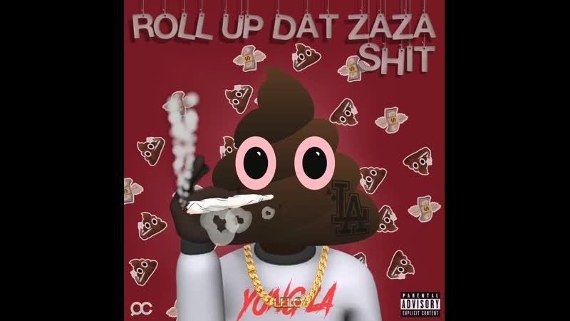 Yung LA - Roll Up Dat Zaza Shit