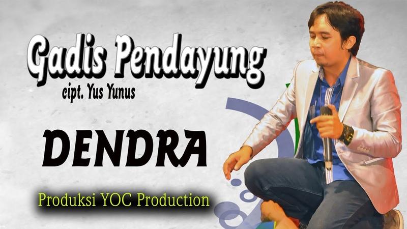 GADIS PENDAYUNG cipt Yus Yunus voc DENDRA Produksi YOC Production