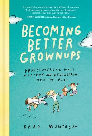 Becoming Better Grownups - Brad Montague
