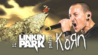 What If Linkin Park played Freak On A Leash (Linkin Park/Korn Cover)