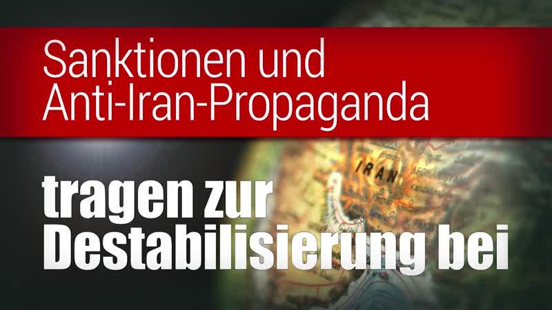 Sanktionen und Anti Iran Propaganda tragen zur Destabilisierung bei