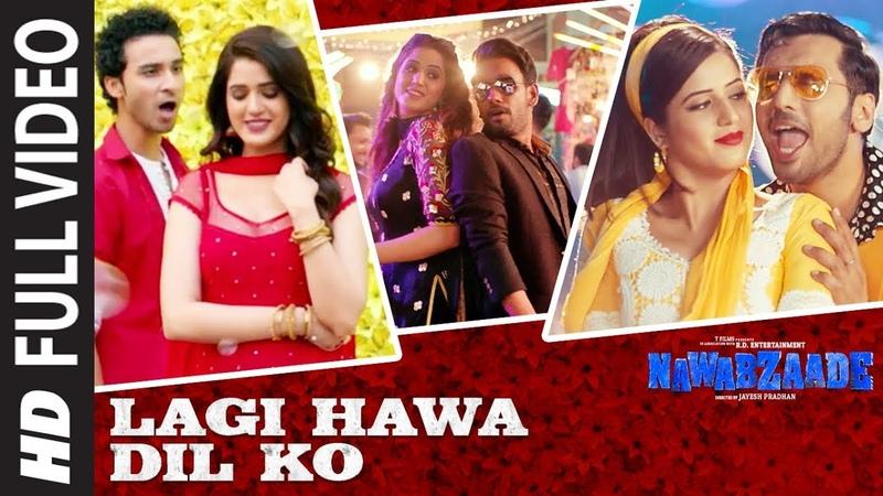 Lagi Hawa Dil Ko Full Video Song NAWABZAADE Raghav Juyal Punit J Pathak Isha Rikhi Dharmesh