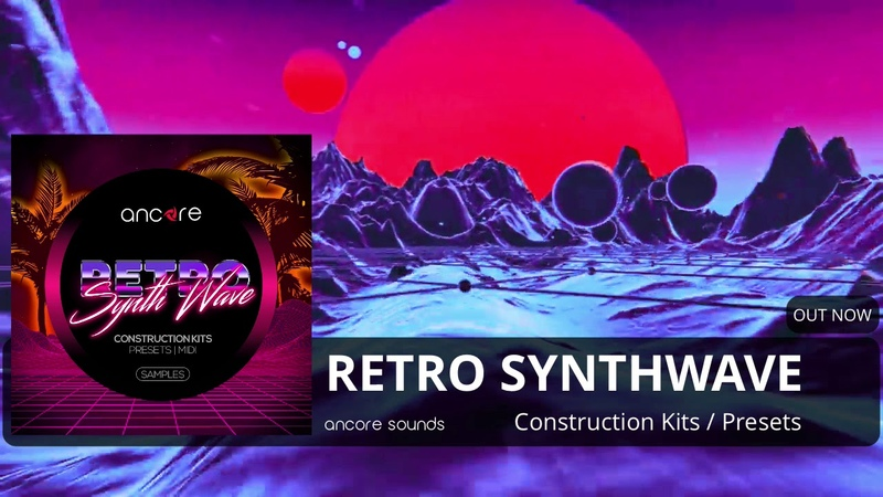 RETRO SYNTHWAVE Construction Kits, Presets | Ancore Sounds