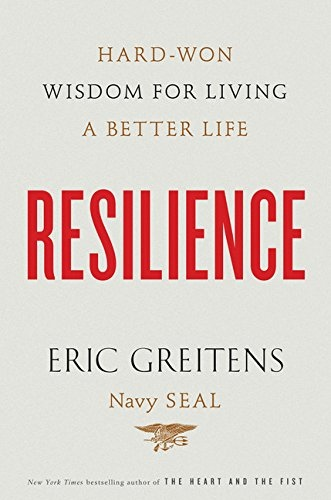 Resilience  hard-won wisdom for living a better life by Eric Greitens Navy SEAL