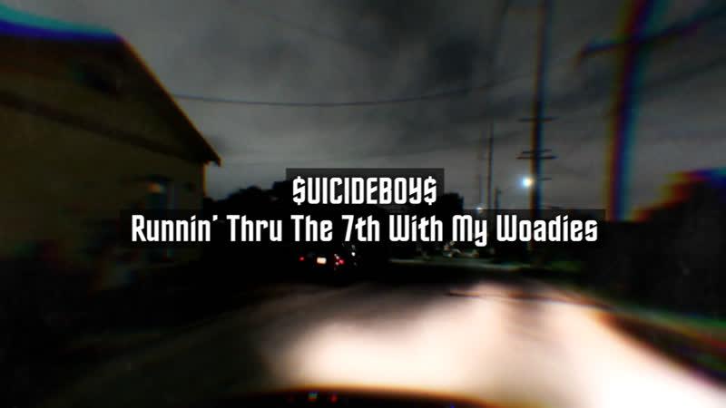 $UICIDEBOY$ Runnin Thru The 7th With My Woadies