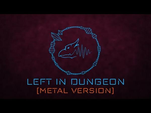 Left in Dungeon Metal Version