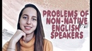Problems of Non Native English Speakers