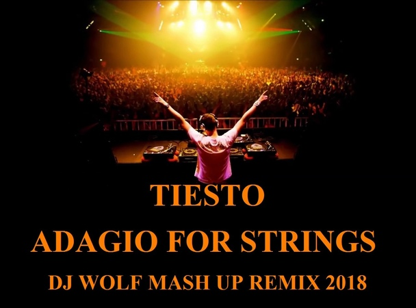 TIESTO - ADAGIO FOR STRINGS ( DJ WOLF MASH UP REMIX 2018 )