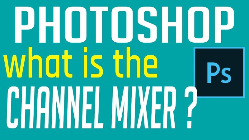How to use the Photoshop Channel Mixer