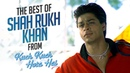 The best of Shah Rukh Khan from Kuch Kuch Hota Hai
