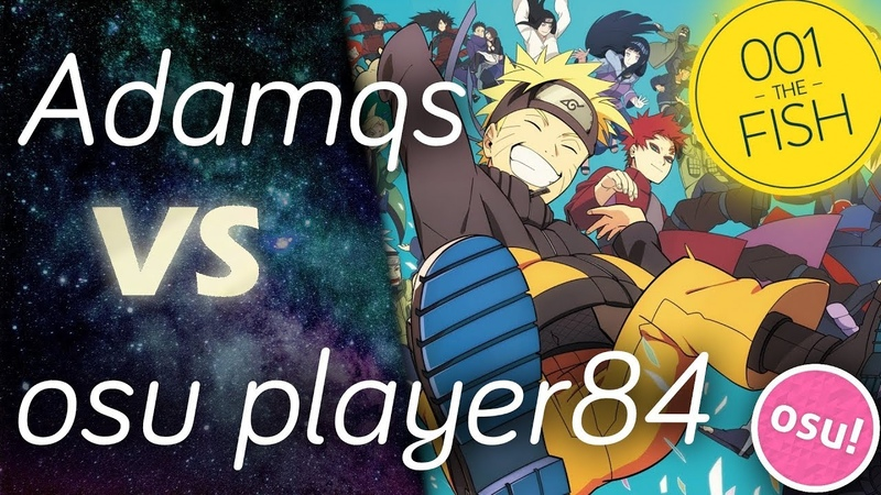 Osu player84 vs Adamqs FLOW GO ~NARUTO OPENING MIX~ Monstrata Fighting Dreamers