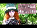 How to Make The Mad Hatters Hat Alice in Wonderland/Alice Through the Looking Glass