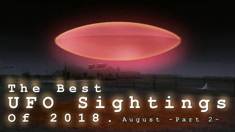 The Best UFO Sightings Of 2018. (August) Part 2. All New Footage