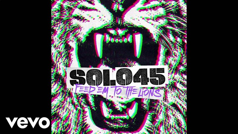 Solo 45 Feed Em To The Lions Official Audio