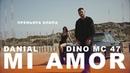 DANIAL feat. Dino MC47 - MI AMOR (ПРЕМЬЕРА КЛИПА, 2018)