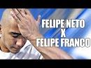 Felipe Franco X Felipe Neto