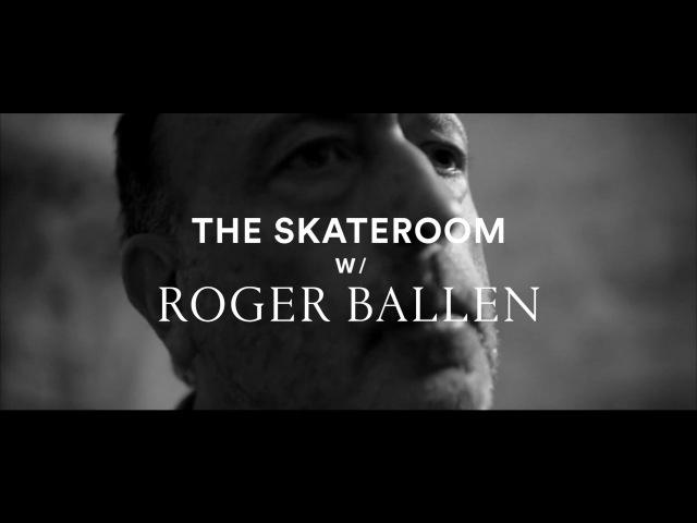 THE SKATEROOM W/ ROGER BALLEN: BOARDS OF BALLENESQUE