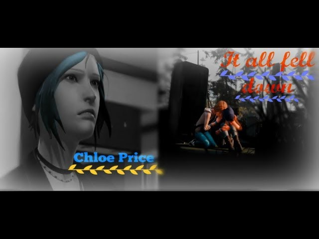 Chloe Price ✪ It all fell down ☮ LiS BtS「GMV」