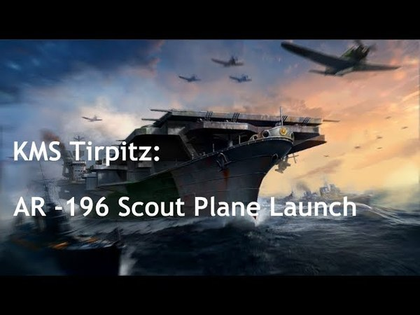 KMS Tirpitz: Scout Plane AR - 196 Launch Preview