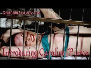 ShadowSlaves - Slavegirl Caroline - Introducing Caroline Pierce, BDSM, Bondage, Torture, Punishment Spanking Toys Orgasm Blowjob