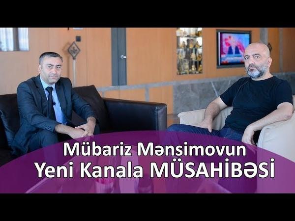 Mübariz Mənsimovun Yeni Kanal a MÜSAHİBƏSİ