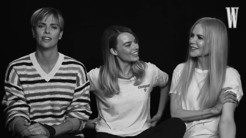 Charlize Theron Margot Robbie and Nicole Kidman Get Candid